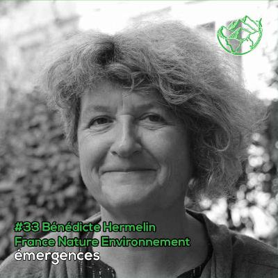 Emergences#33 – Bénédicte Hermelin – France Nature Environnement - Du monde agricole au milieu associatif: une vie de combat pour le vivant