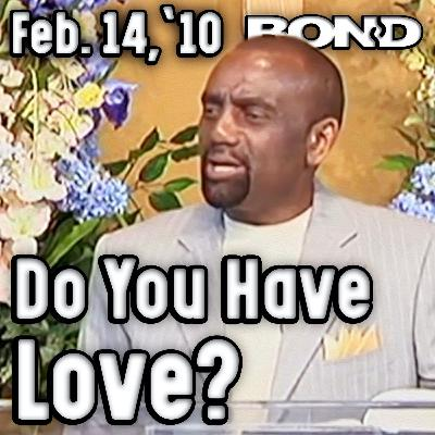 02/14/10 Do You Have Love? (Sunday Service Archive)