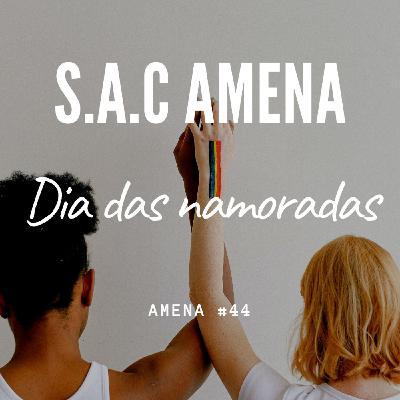 44 - Especial dia das namoradas - SAC AMENA