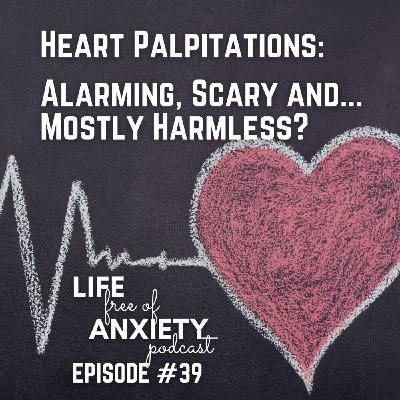 39-Heart Palpitations: Alarming, Scary and... Mostly Harmless?