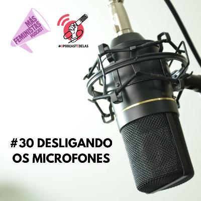 #30 Desligando os microfones