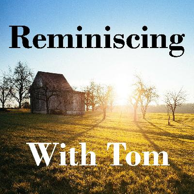 RWT23 Reminiscing with Tom - The simple things of life