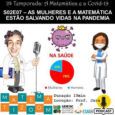 S02E07 – As mulheres e a Matemática estão salvando vidas na pandemia