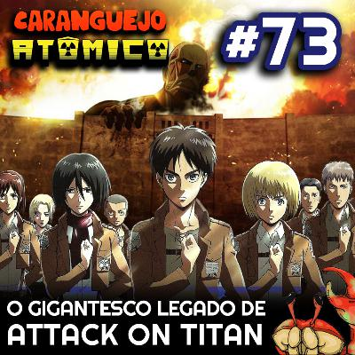 #73 | O gigantesco legado de Attack on Titan
