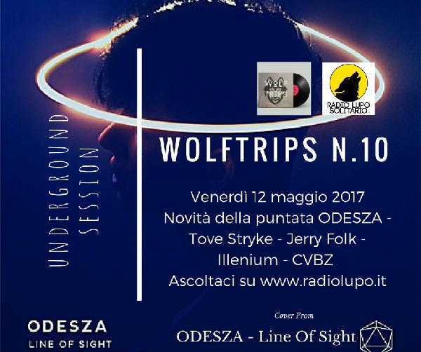 Wolf Trips #10 – 12 maggio 2017 – NEW SONG OF ODESZA – TOVE STYRKE – JERRY FOLK – FLUME – CVBZ