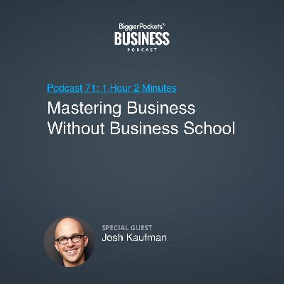71: Mastering Business Without Business School With Josh Kaufman