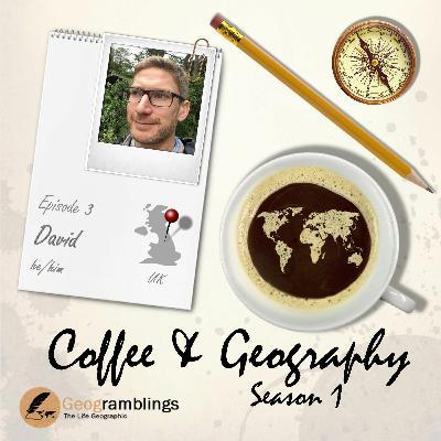 Coffee & Geography S01E03 David Alcock (UK)