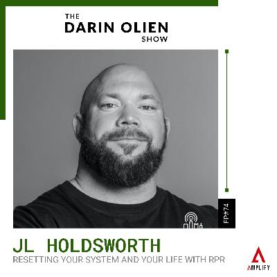 #74 JL Holdsworth on Resetting Your System and Your Life With RPR