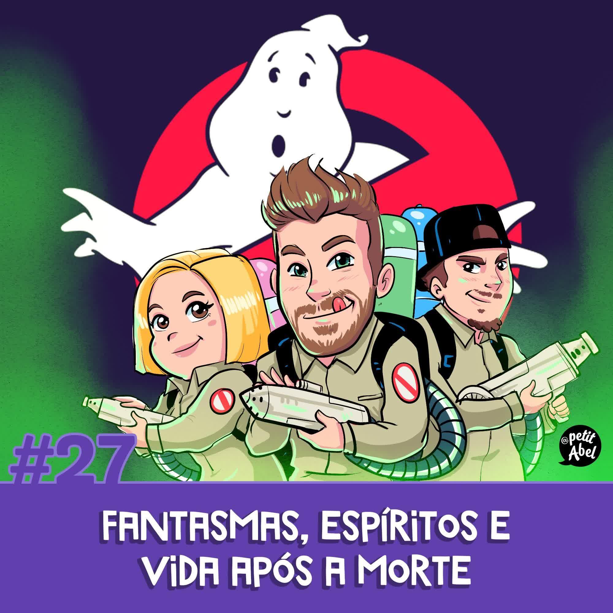 #27 - Fantasmas, espíritos e vida após a morte