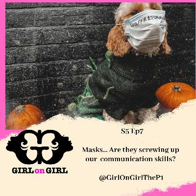 Girl on Girl S4 EP7: Masks... are they screwing up our communication skills?