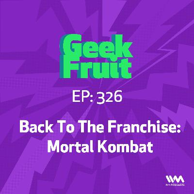 Ep. 326: Back To The Franchise: Mortal Kombat
