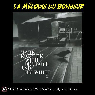 LMDB ##116 : Kozelek, good White Boy(e)