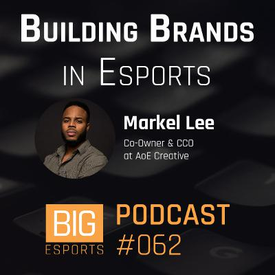 #062 – Building Brands in Esports with Markel Lee - Co-Owner & CCO at AoE Creative