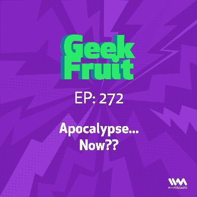 Ep. 272: Apocalypse...Now??