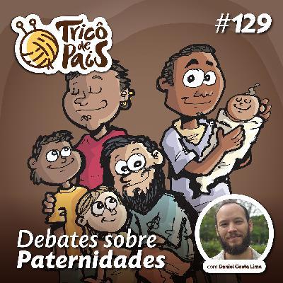 #129 - Debates Sobre Paternidades