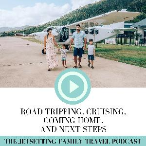 Road Tripping, Cruising, Coming Home, and Next Steps