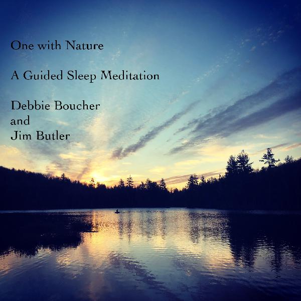 Deep Energy - BONUS EPISODE - One With Nature - A Guided Sleep Meditation with Debbie Boucher- Music for Sleep, Meditation, Relaxation, Massage, Yoga, Reiki, Sound Healing and Therapy