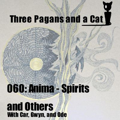 Episode 060: Anima: Spirits and Others