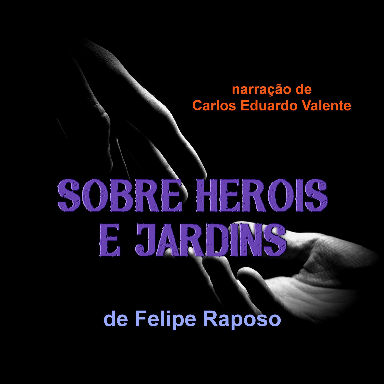 SOBRE HEROIS E JARDINS - de Felipe Raposo
