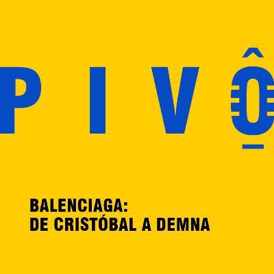#29 - Balenciaga: de Cristóbal a Demna