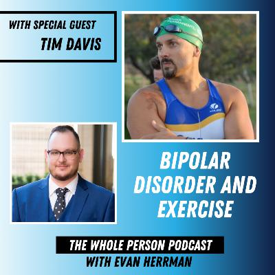 Bipolar Disorder and Exercise with Ultramarathon Athlete Tim Davis