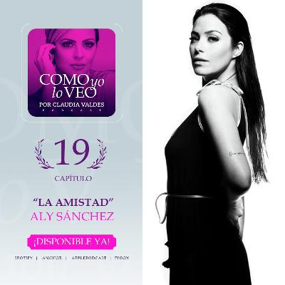 "T1 C19 ""La amistad"" Invitada Aly Sanchez"