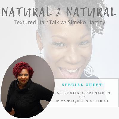 Episode #3 - Her Hair-Story w/ Allyson Springett of Mystique Natural