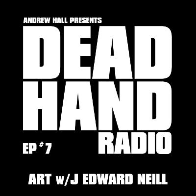 DEAD HAND RADIO EPISODE 7 - ARTIST AUTHOR J. EDWARD NEILL