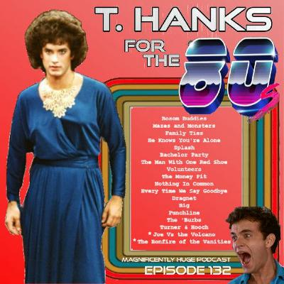 Episode 132 - T. Hanks for the 80's