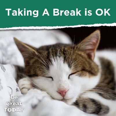 Episode 151: Taking A Break is OK