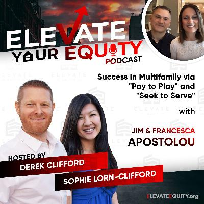 """Ep 24 - Jim & Francesca Apostolou - Success in Multifamily via """"Pay to Play"""" and """"Seek to Serve"""""""