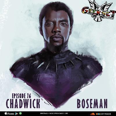 Geekset Episode 76: Chadwick Boseman