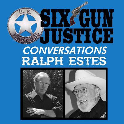 SIX-GUN JUSTICE CONVERSATIONS—RALPH ESTES
