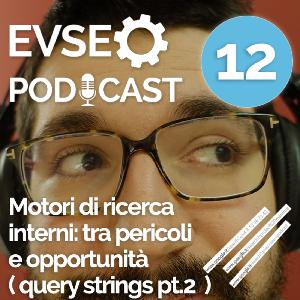 Motori di ricerca interni tra pericoli e opportunità ( query strings parte 2 ) -  EV SEO Podcast #12