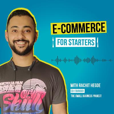 Introduction to E-Commerce for Starters with Rachit Hegde