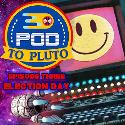 Pod To Pluto: EP3 - Election Day