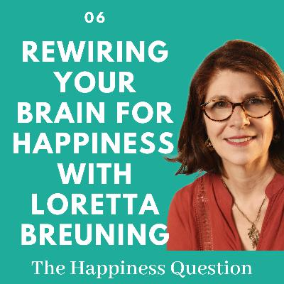 Rewiring Your Brain for Happiness with Loretta Breuning | EP 6 (Season 2, EP 1)