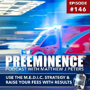 146 - Use The M.E.D.I.C. Strategy to Raise Your Fees