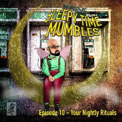 Episode Ten - Your Nightly Rituals