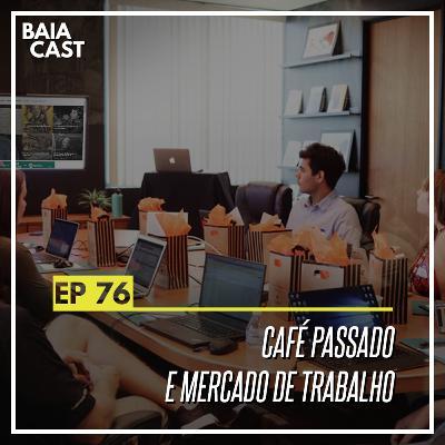 76 - Café passado e mercado de trabalho