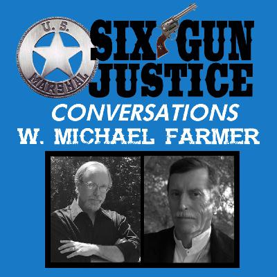 SIX-GUN JUSTICE CONVERSATIONS—W. MICHAEL FARMER