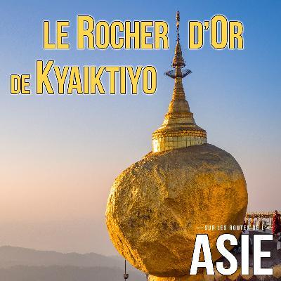 #51 – Le Rocher d'Or de Kyaiktiyo (Myanmar / Birmanie)