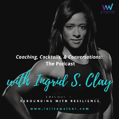 S1E7 - Rebounding with Resilience: How Long Will You Stay At The Bus Stop? (with Ingrid S. Clay)