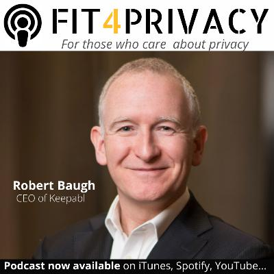 039 How To Stay Compliant With GDPR? - The FIT4PRIVACY Podcast with Robert Baugh (Full Episode)