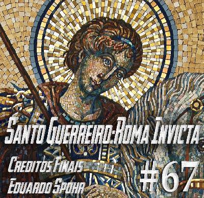 Podcast Créditos Finais #67 - O Santo Guerreiro: Roma Invicta de Eduardo Spohr!