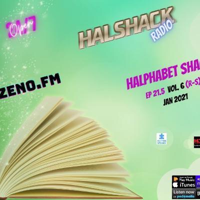 Episode 66: Halshack Ep 21.5 (HALPHABET SHACK) vol 6 (R-S) JAN 2021