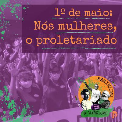 49: 1º de maio: Nós mulheres, o proletariado