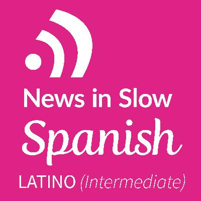 News In Slow Spanish Latino #330 - Intermediate Spanish Weekly Program