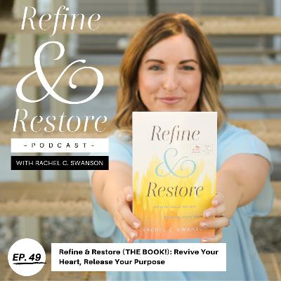 49: Refine & Restore - Revive Your Heart, Release Your Purpose