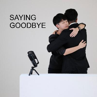 Ep #51 - Saying Goodbye